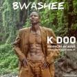 K Doo - Bwashee