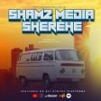 SHAMZ MEDIA - SHEREHE