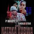 P wizzy Ft SholoStar - NATAKA