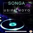 Songa - Usife Moyo