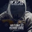 BOB CAT Ft. TONY COUSIN & SHEBY MEDICINE - HATUWEZI KUWA SARE