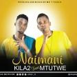Kila2 Ft. Mtutwe - Naimani