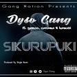Dyso Gang Ft Yanoo Caramaa Kamusi - Sikurupuki