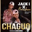 JACK I & BRAYBAN - CHAGUO