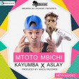 Kayumba Ft. Asley - MTOTO MBICHI