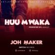 Joh Maker - HUU MWAKA